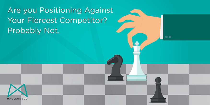 Positioning Against Your Fiercest Competitor | Macleod & Co. The Holistic Marketing Agency Minneapolis