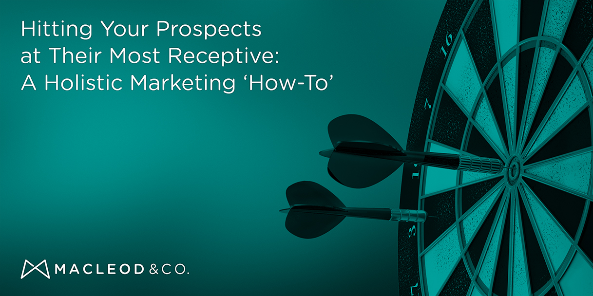 Hitting Your Prospects at Their Most Receptive: A Holistic Marketing How To | Macleod & Co. Minneapolis