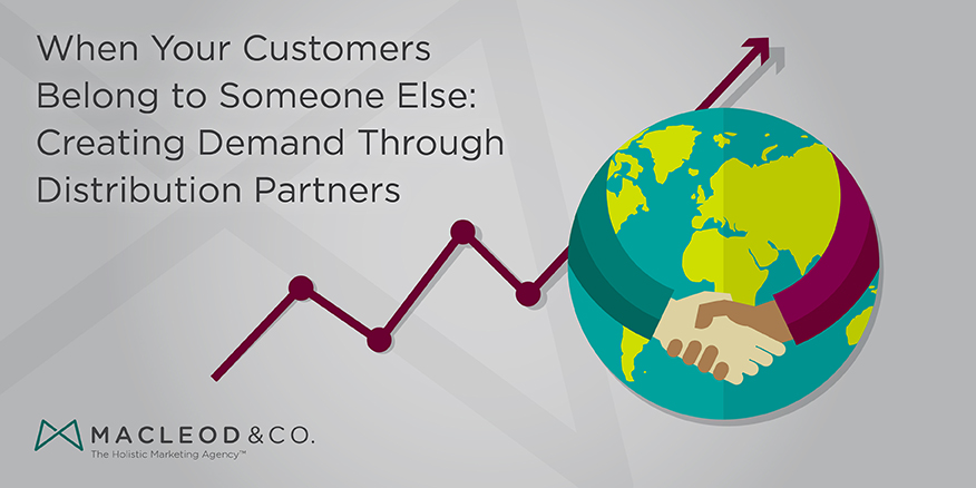 Creating Demand Through Distribution Partners | Macleod & Co. The Holistic Marketing Agency Minneapolis
