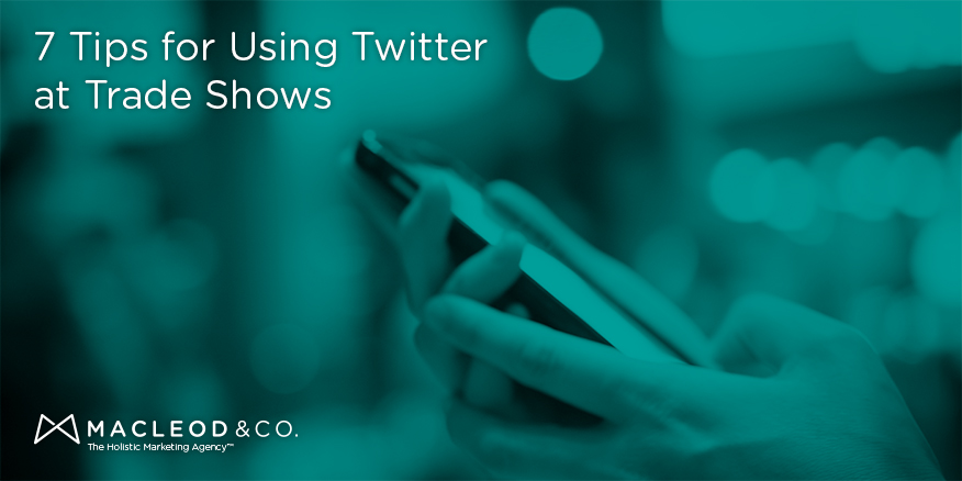 7 Tips for Using Twitter at Trade Shows | Macleod & Co. The Holistic Marketing Agency Minneapolis