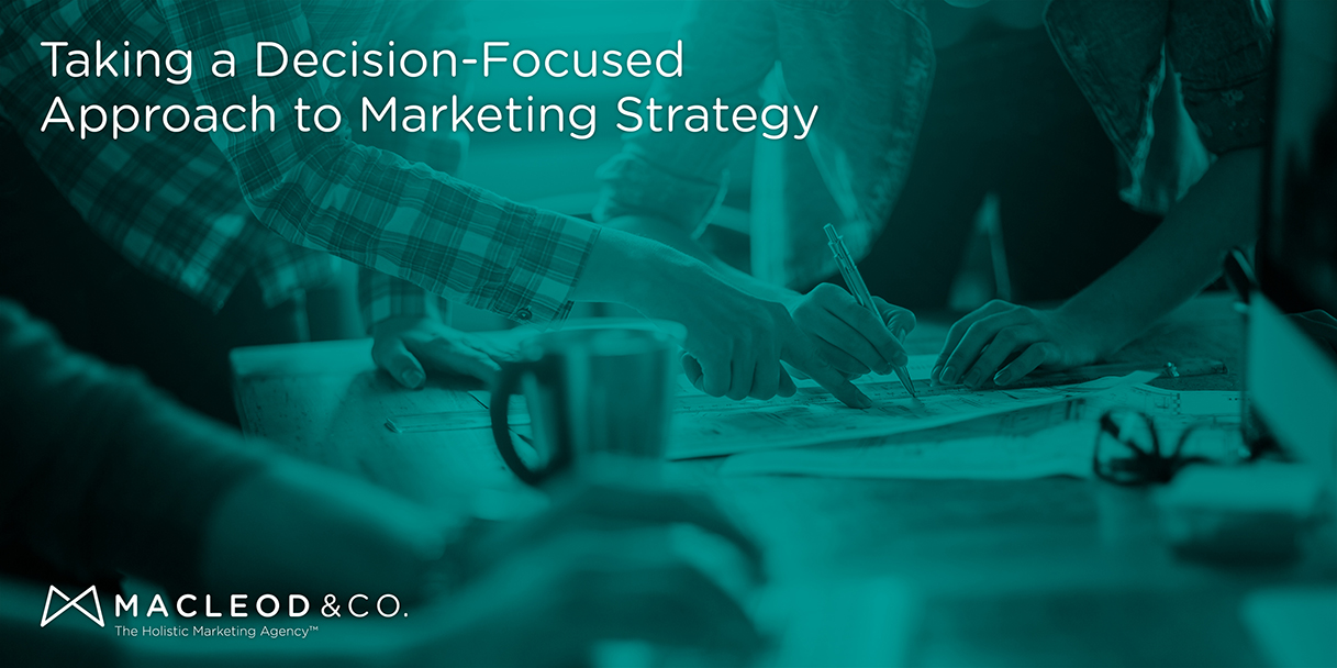 Decision-Focused Strategy | Macleod & Co. The Holistic Marketing Agency Minneapolis