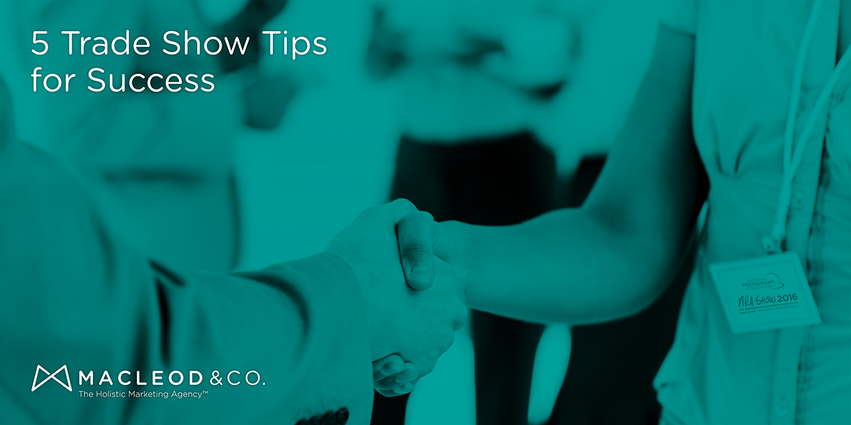 Trade Show Tips for Success | Macleod & Co. The Holistic Marketing Agency Minneapolis